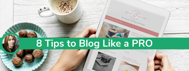 8 Tips to Blog Like a PRO