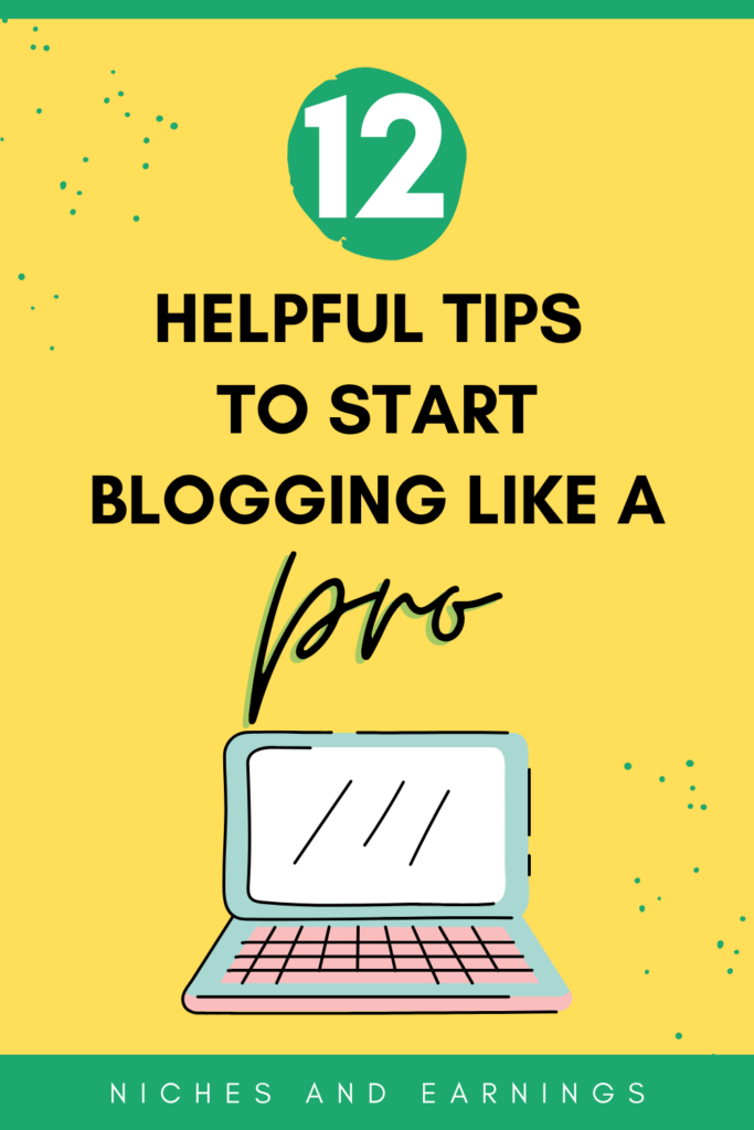 12 Helpful Tips to Start Blogging Like a PRO [even if you're a new blogger]