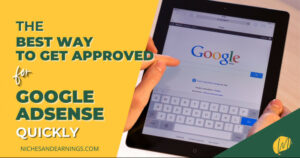 The Best Way to Get Approved for Google Adsense